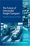 The Future of Intermodal Freight Transport: Operations, Design and Policy (Transport Economics, Management, and Policy) (1845422384) by Priemus, Hugo