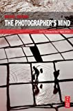 The Photographer's Mind: Creative Thinking for Better Digital Photos (0240815173) by Freeman, Michael