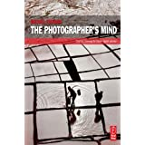 The Photographer's Mind: Creative Thinking for Better Digital Photos ~ Michael Freeman