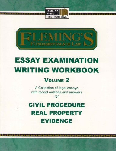 Essay Exam Writing Workbook Volume 2 (Civil Procedure, Real Property and Evidence)