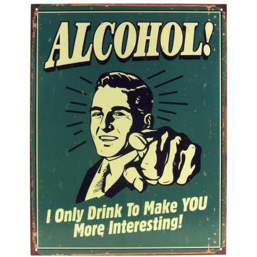 Alcohol-I-Only-Drink-To-Make-You-More-Interesting-Tin-Bar-Sign
