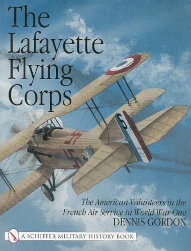 The Lafayette Flying Corps: The American Volunteers in the French Air Service in World War One (Schiffer Military History Book)