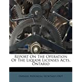 Report On The Operation Of The Liquor Licenses Acts, Ontario