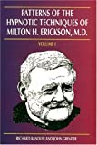 Patterns of the Hypnotic Techniques of Milton H. Erickson, M.D. Volume 1 (091699001X) by Richard Bandler
