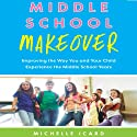 Middle School Makeover: Improving the Way You and Your Child Experience the Middle School Years (       UNABRIDGED) by Michelle Icard Narrated by Rose Itzcovitz
