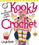 Kooky Crochet: 30 Remarkably Wacky Projects