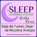 Deje de Fumar, Dejar de Nicotina Antojos con Hipnosis, Subliminales Afirmaciones y Meditación Relajante (El Sistema de Aprendizaje del Sueño) | Erika Perez
