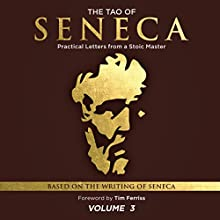 The Tao of Seneca: Practical Letters from a Stoic Master, Volume 3 Audiobook by  Seneca presented by Tim Ferriss Audio Narrated by John A. Robinson