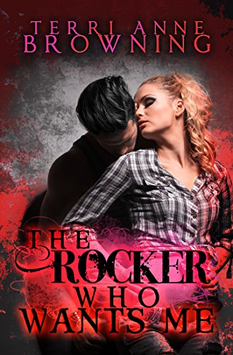 Terri Anne Browning - The Rocker Who Wants Me (The Rocker... Series Book 7)