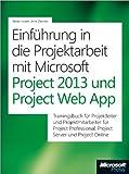 Einführung in die Projektarbeit mit Microsoft Project 2013 und Project Web App (German Edition)