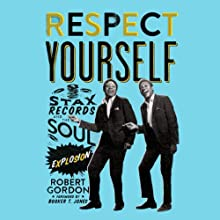 Respect Yourself: Stax Records and the Soul Explosion (       UNABRIDGED) by Robert Gordon Narrated by Cassandra Campbell