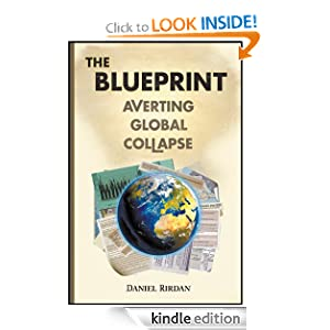 Free Kindle Book: The Blueprint: Averting Global Collapse, by Daniel Rirdan. Publisher: Corinno Press (July 16, 2012)