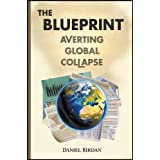 The Blueprint: Averting Global Collapse ~ Daniel Rirdan