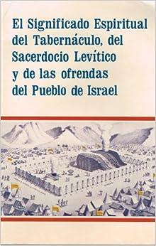 El Significado Espiritual del Tabernaculo, del Sacerdocio Levitico y