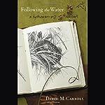 Following the Water: A Hydromancer's Notebook | David M. Carroll