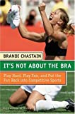 img - for It's Not about the Bra: Play Hard, Play Fair, and Put the Fun Back Into Competitive Sports by Brandi Chastain (1-Sep-2005) Paperback book / textbook / text book