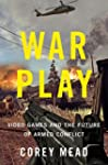 War Play: Video Games and the Future...