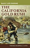 img - for Daily Life during the California Gold Rush by Thomas Maxwell-Long (2014-09-09) book / textbook / text book