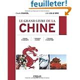 Le grand livre de la Chine. Histoire et géographie. Civilisation et pensée. Economie et géopolitique.
