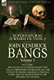 img - for The Collected Supernatural and Weird Fiction of John Kendrick Bangs: Volume 3-Including Two Novellas 'Olympian Nights' and 'The Autobiography of Methu book / textbook / text book