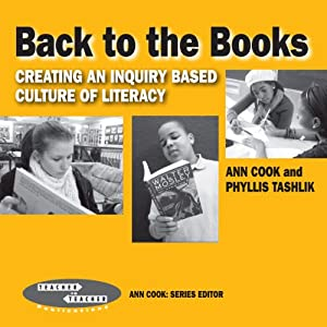 Back to the Books: Creating an Inquiry-Based Culture of Literacy (Teacher to Teacher) Ann Cook and Phyllis Tashlik