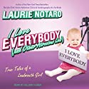 I Love Everybody (and Other Atrocious Lies): True Tales of a Loudmouth Girl (       UNABRIDGED) by Laurie Notaro Narrated by Hillary Huber