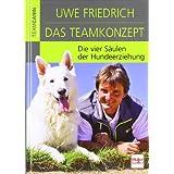 """Das Teamkonzept: Die vier S�ulen der Hundeerziehungvon """"Uwe Friedrich"""""""
