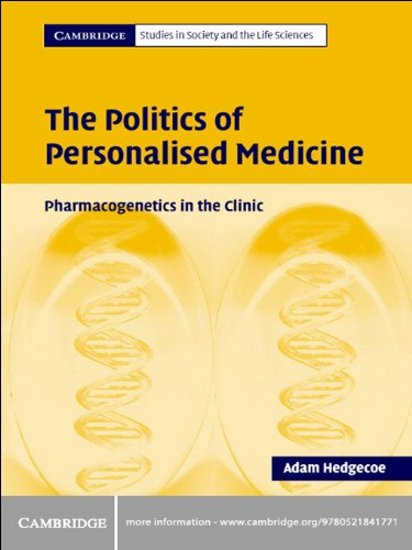 The Politics of Personalised Medicine: Pharmacogenetics in the Clinic (Cambridge Studies in Society and the Life Sciences)