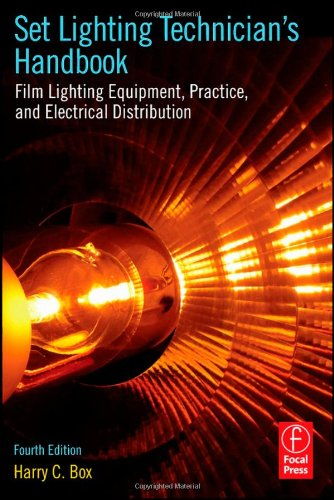 Set Lighting Technician's Handbook, Fourth Edition: Film Lighting Equipment, Practice, and Electrical Distribution