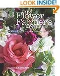 The Flower Farmer's Year: How to Grow...