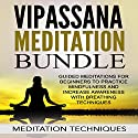 Vipassana Meditation Bundle: Guided Meditations for Beginners to Practice Mindfulness and Increase Awareness with Breathing Techniques Audiobook by Meditation Techniques Narrated by Meditation Techniques