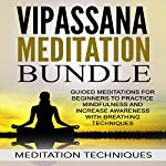 Vipassana Meditation Bundle: Guided Meditations for Beginners to Practice Mindfulness and Increase Awareness with Breathing Techniques | Meditation Techniques
