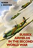 img - for Sussex Airfields in the Second World War (British Airfields of World War II) book / textbook / text book