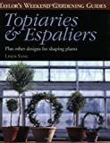 Topiaries and Espaliers: Plus Other Designs for Shaping Plants (Taylor's Weekend Gardening Guides (Houghton Mifflin))
