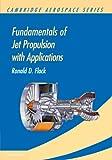 Fundamentals of Jet Propulsion with Applications (Cambridge Aerospace Series)
