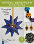 Shaped Beadwork & Beyond: Dimensional...