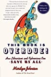 This Book Is Overdue!: How Librarians and Cybrarians Can Save Us All by Marilyn Johnson (Jan 17 2011)