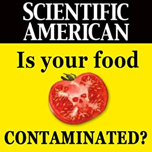 Is Your Food Contaminated?: Scientific American | [Mark Fischetti, Scientific American]