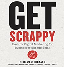 Get Scrappy: Smarter Digital Marketing for Businesses Big and Small Audiobook by Nick Westergaard Narrated by Nick Westergaard, Ann Handley