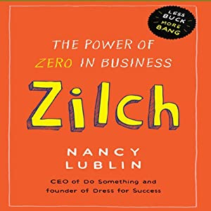 Zilch: The Power of Zero in Business | [Nancy Lublin]