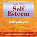 Build Your Self-Esteem  by Glenn Harrold Narrated by Glenn Harrold