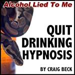 Quit Drinking Hypnosis: Alcohol Lied to Me Edition | Craig Beck