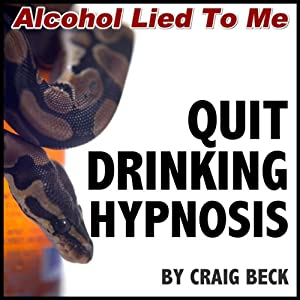 Quit Drinking Hypnosis: Alcohol Lied to Me Edition | [Craig Beck]