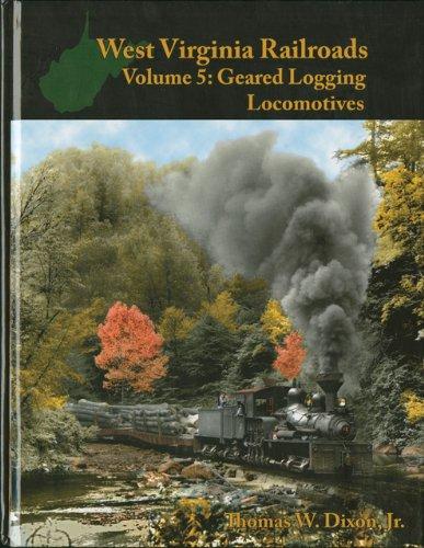 West Virginia Railroads Volume 5 Geared Logging Locomotives093961605X