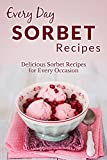 Sorbet Recipes: An Icy Sweet Treat for any Occasion (Everyday Recipes)