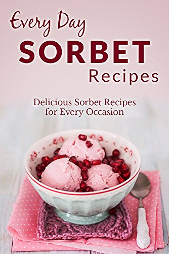 Sorbet Recipes: An Icy Sweet Treat for any Occasion (Everyday Recipes) by Ranae Richoux