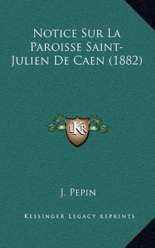Notice Sur La Paroisse Saint-Julien de Caen (1882)