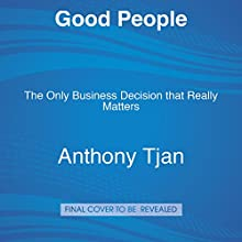 Good People: The Only Leadership Decision That Really Matters Audiobook by Anthony Tjan Narrated by Sean Runnette, Anthony Tjan