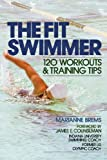 The Fit Swimmer : 120 Workouts & Training Tips