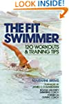 The Fit Swimmer: 120 Workouts & T...